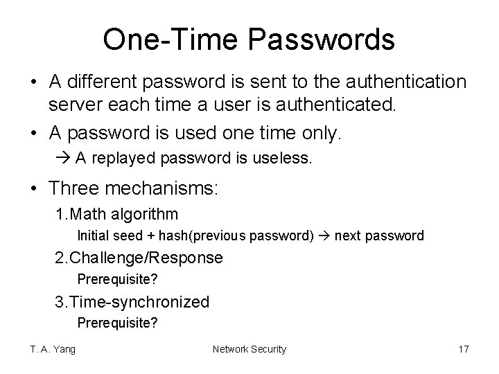 One-Time Passwords • A different password is sent to the authentication server each time