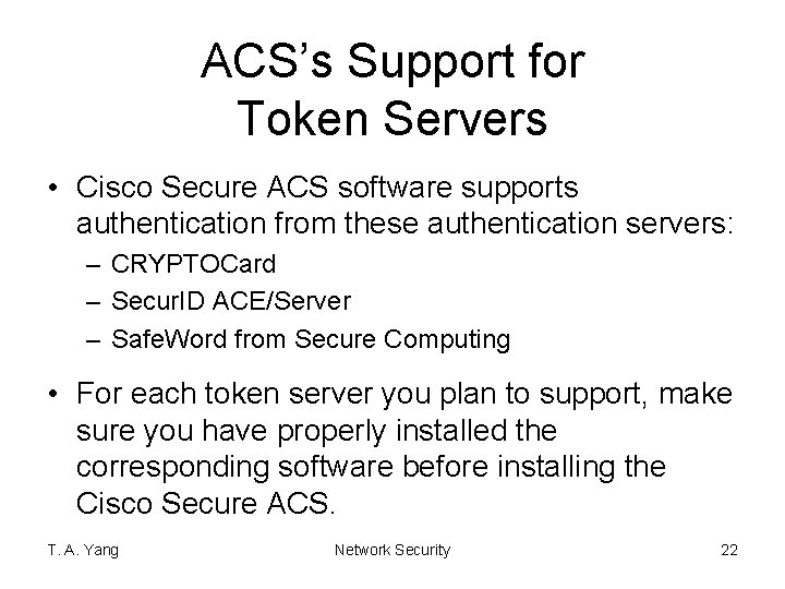 ACS's Support for Token Servers • Cisco Secure ACS software supports authentication from these