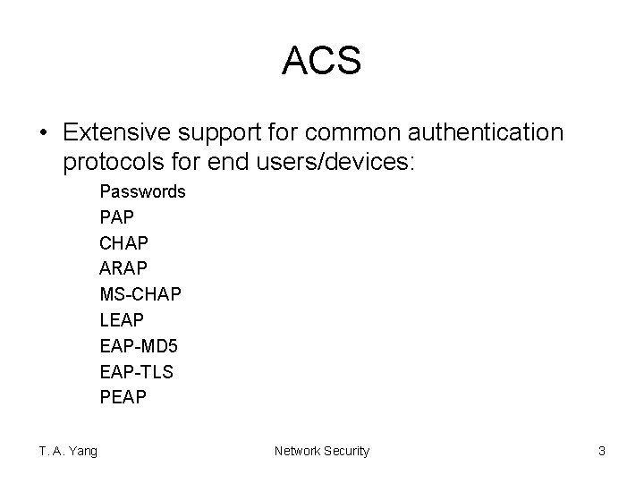 ACS • Extensive support for common authentication protocols for end users/devices: Passwords PAP CHAP