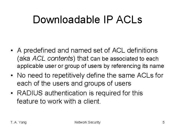 Downloadable IP ACLs • A predefined and named set of ACL definitions (aka ACL