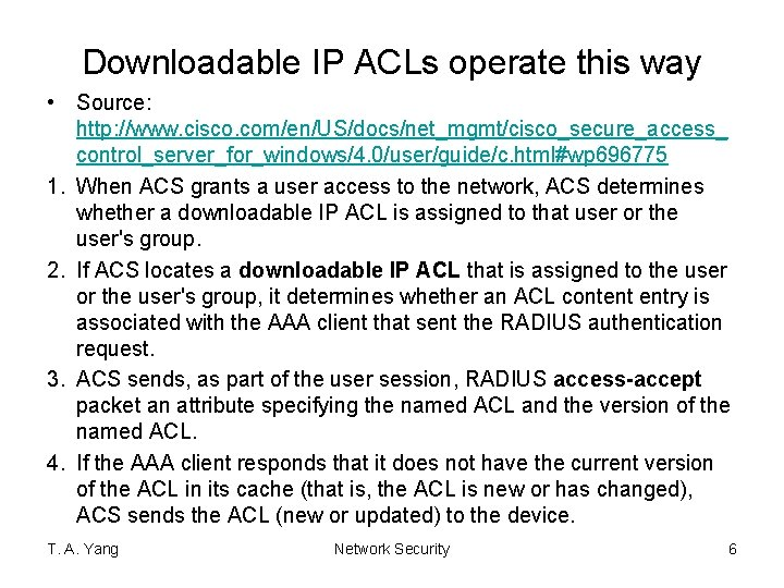 Downloadable IP ACLs operate this way • Source: http: //www. cisco. com/en/US/docs/net_mgmt/cisco_secure_access_ control_server_for_windows/4. 0/user/guide/c.