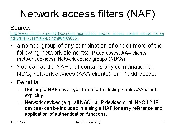 Network access filters (NAF) Source: http: //www. cisco. com/en/US/docs/net_mgmt/cisco_secure_access_control_server_for_wi ndows/4. 0/user/guide/c. html#wp 696560 •