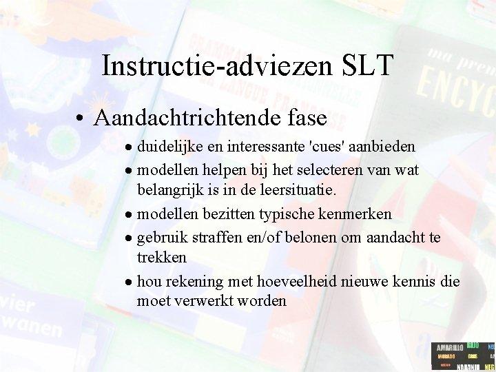 Instructie-adviezen SLT • Aandachtrichtende fase · duidelijke en interessante 'cues' aanbieden · modellen helpen