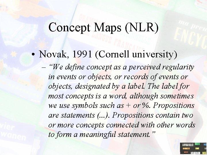 """Concept Maps (NLR) • Novak, 1991 (Cornell university) – """"We define concept as a"""