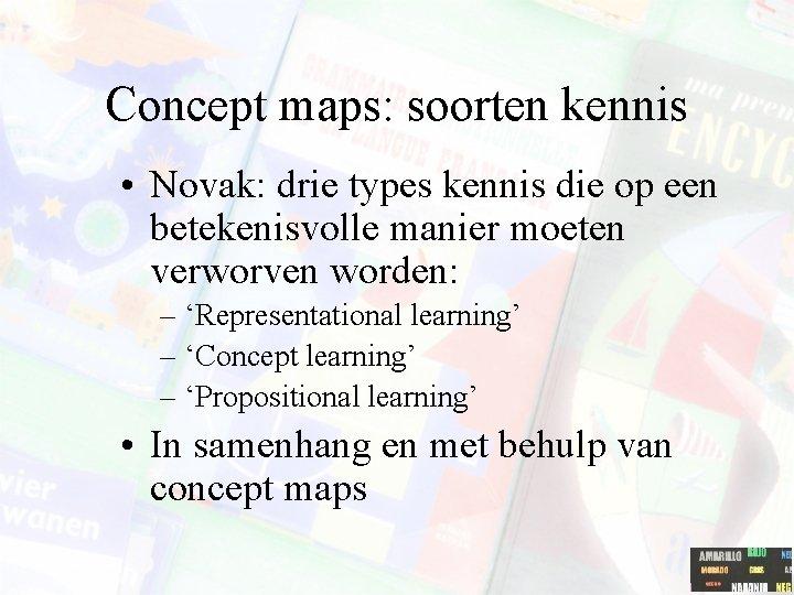Concept maps: soorten kennis • Novak: drie types kennis die op een betekenisvolle manier