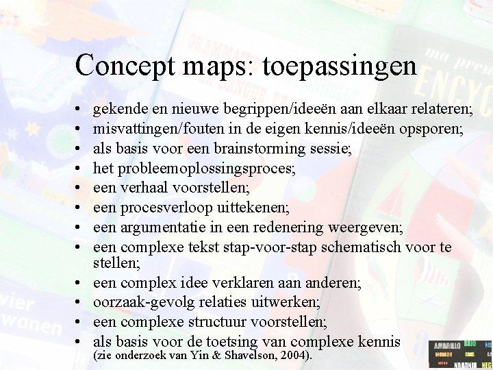 Concept maps: toepassingen • • • gekende en nieuwe begrippen/ideeën aan elkaar relateren; misvattingen/fouten