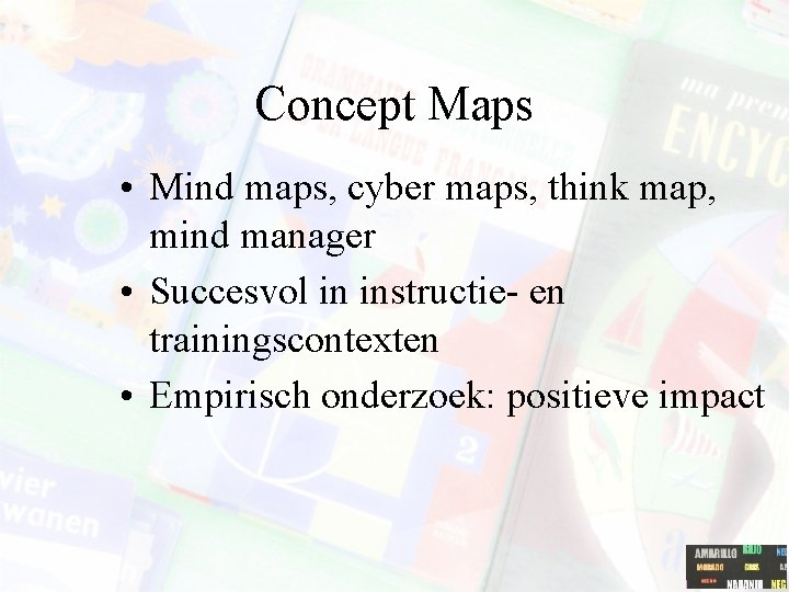 Concept Maps • Mind maps, cyber maps, think map, mind manager • Succesvol in