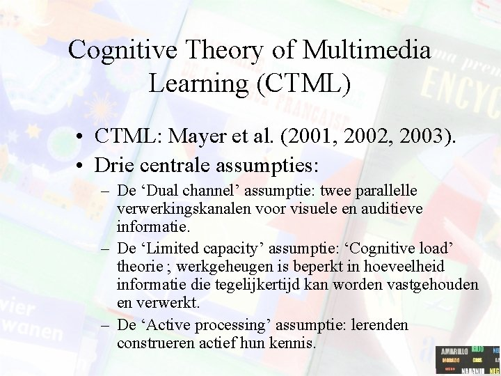 Cognitive Theory of Multimedia Learning (CTML) • CTML: Mayer et al. (2001, 2002, 2003).