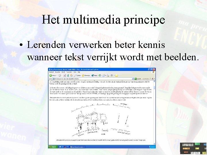 Het multimedia principe • Lerenden verwerken beter kennis wanneer tekst verrijkt wordt met beelden.