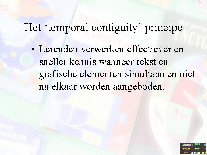 Het 'temporal contiguity' principe • Lerenden verwerken effectiever en sneller kennis wanneer tekst en