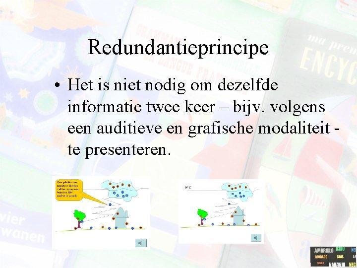 Redundantieprincipe • Het is niet nodig om dezelfde informatie twee keer – bijv. volgens