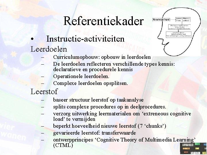 Referentiekader • Instructie-activiteiten Leerdoelen – – Curriculumopbouw: opbouw in leerdoelen De leerdoelen reflecteren verschillende