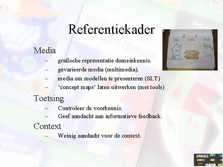 Referentiekader Media – – grafische representatie domeinkennis. gevarieerde media (multimedia). media om modellen te