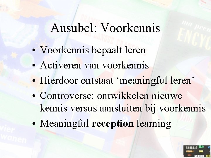 Ausubel: Voorkennis • • Voorkennis bepaalt leren Activeren van voorkennis Hierdoor ontstaat 'meaningful leren'