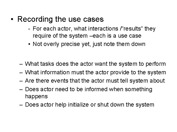 """• Recording the use cases - For each actor, what interactions /""""results"""" they"""