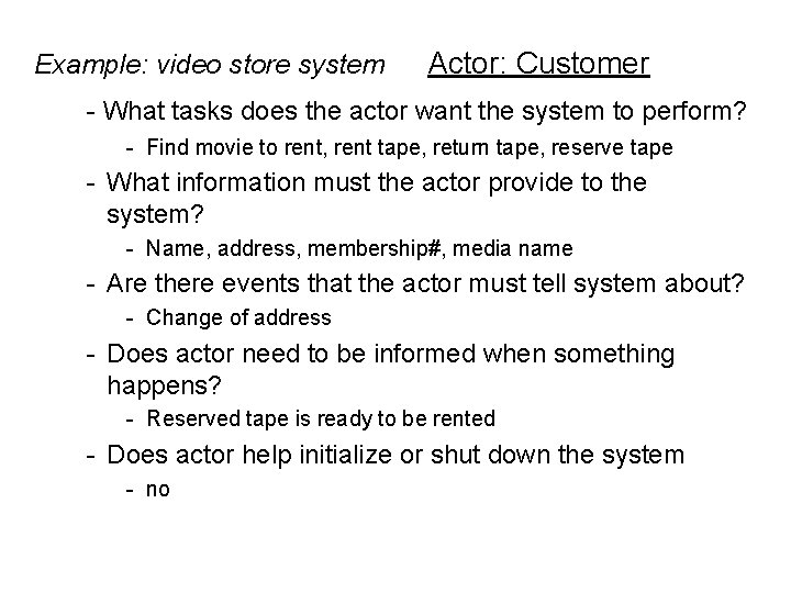 Example: video store system Actor: Customer - What tasks does the actor want the