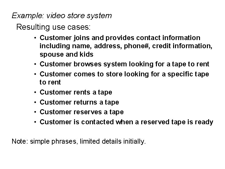 Example: video store system Resulting use cases: • Customer joins and provides contact information