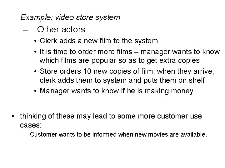 Example: video store system – Other actors: • Clerk adds a new film to