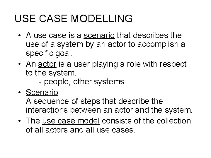 USE CASE MODELLING • A use case is a scenario that describes the use