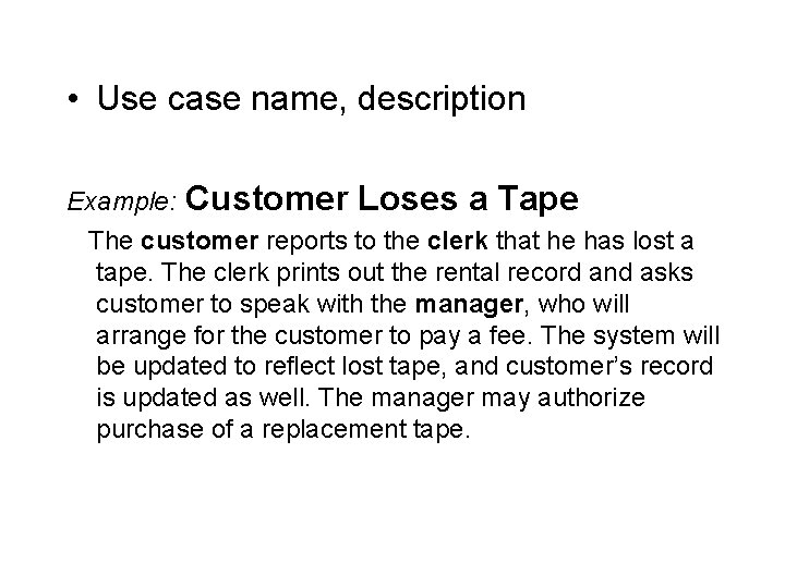• Use case name, description Example: Customer Loses a Tape The customer reports