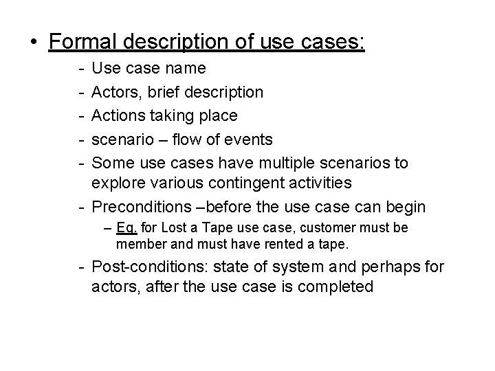 • Formal description of use cases: - Use case name Actors, brief description