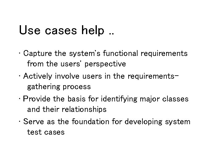 Use cases help. . · Capture the system's functional requirements from the users' perspective