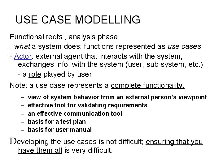 USE CASE MODELLING Functional reqts. , analysis phase - what a system does: functions