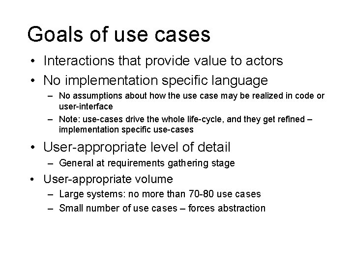 Goals of use cases • Interactions that provide value to actors • No implementation