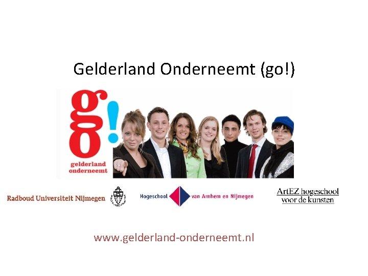 Gelderland Onderneemt (go!) www. gelderland-onderneemt. nl
