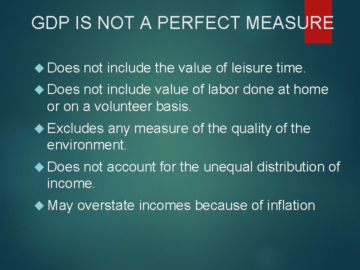GDP IS NOT A PERFECT MEASURE Does not include the value of leisure time.