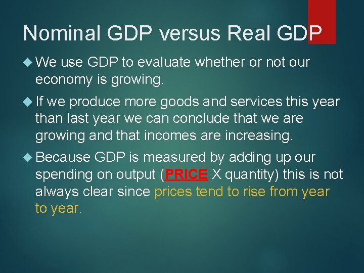 Nominal GDP versus Real GDP We use GDP to evaluate whether or not our