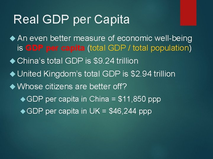 Real GDP per Capita An even better measure of economic well-being is GDP per