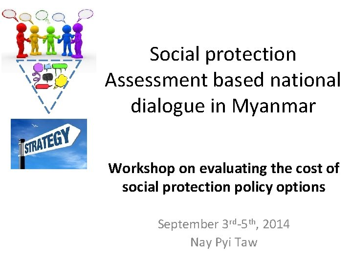 Social protection Assessment based national dialogue in Myanmar Workshop on evaluating the cost of