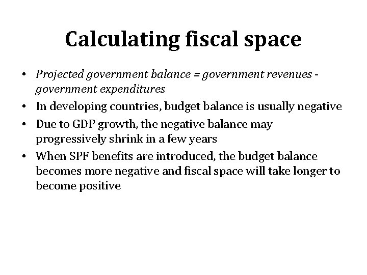 Calculating fiscal space • Projected government balance = government revenues government expenditures • In