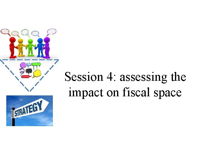 Session 4: assessing the impact on fiscal space
