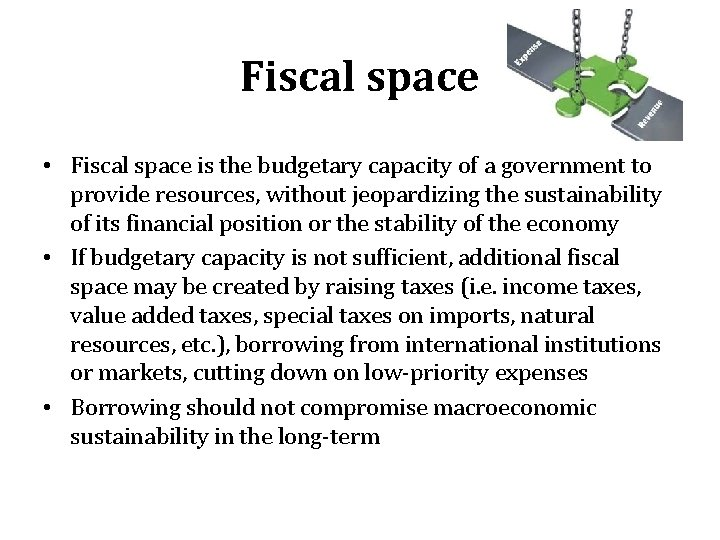Fiscal space • Fiscal space is the budgetary capacity of a government to provide