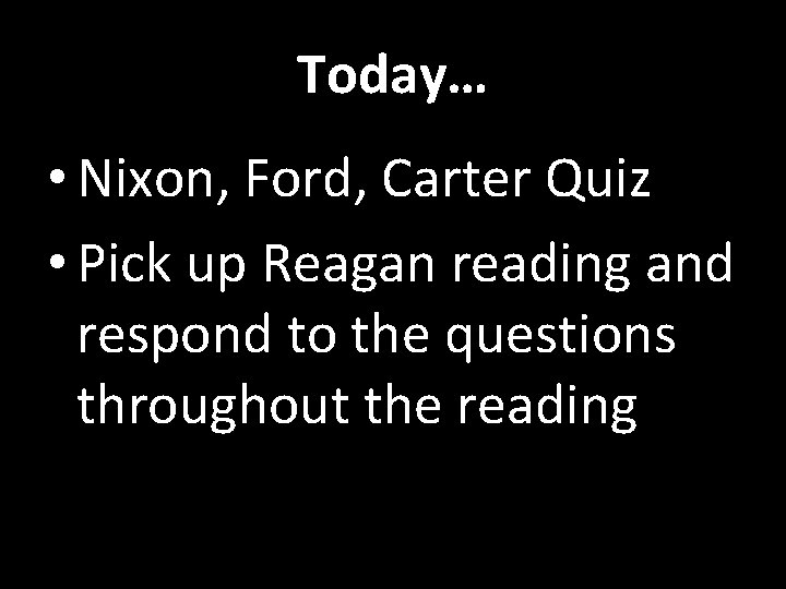 Today… • Nixon, Ford, Carter Quiz • Pick up Reagan reading and respond to