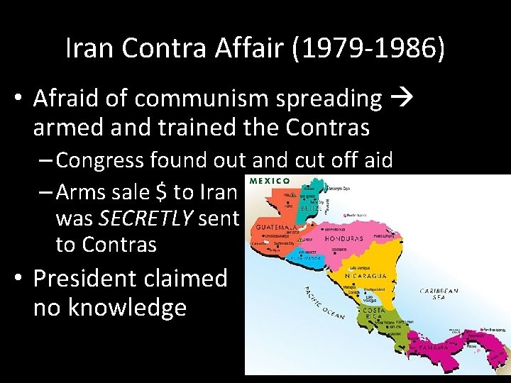 Iran Contra Affair (1979 -1986) • Afraid of communism spreading armed and trained the