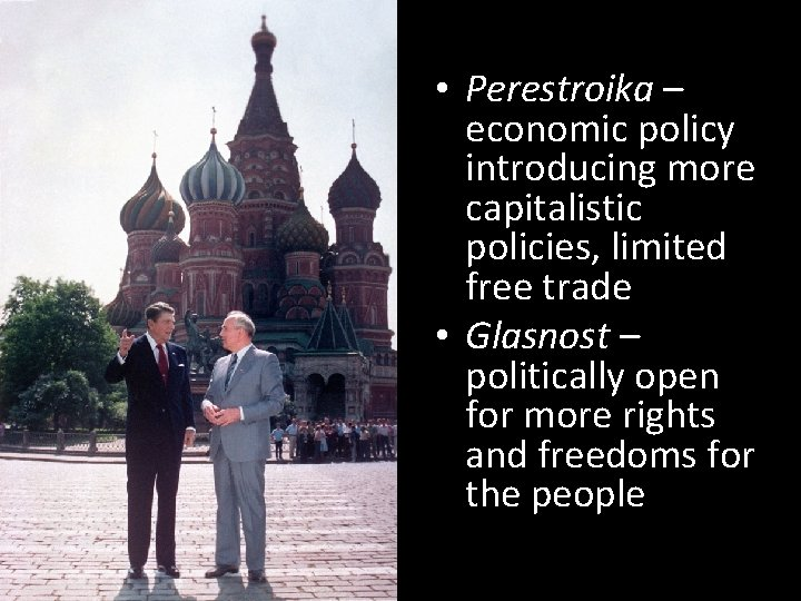 • Perestroika – economic policy introducing more capitalistic policies, limited free trade •