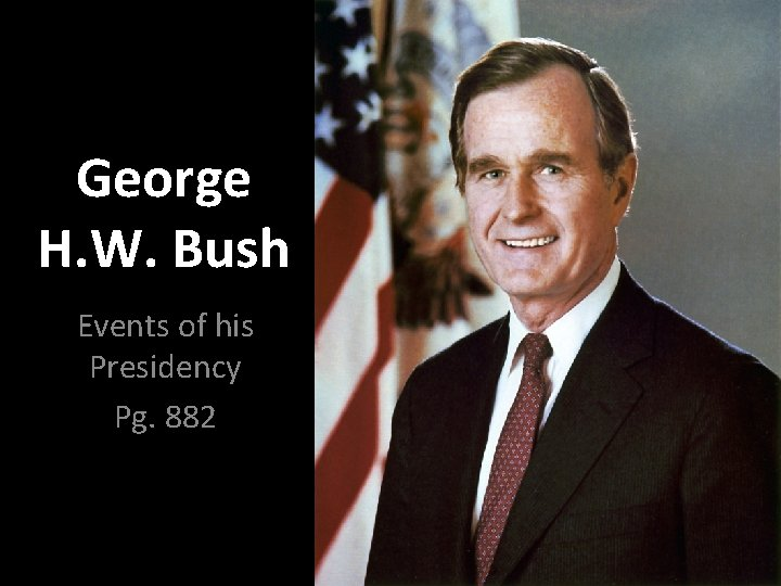 George H. W. Bush Events of his Presidency Pg. 882