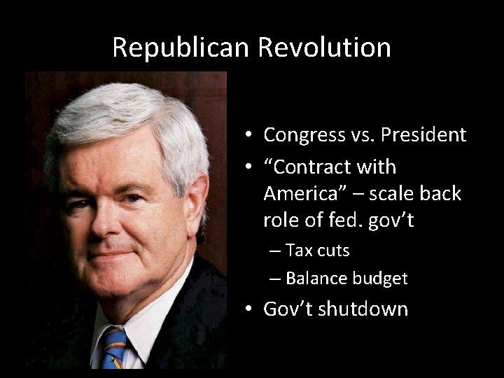 "Republican Revolution • Congress vs. President • ""Contract with America"" – scale back role"