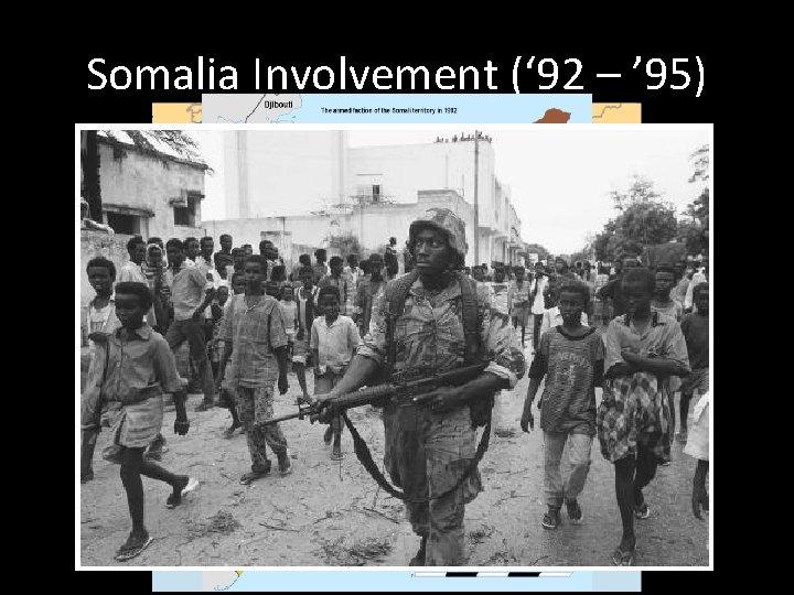 Somalia Involvement (' 92 – ' 95)