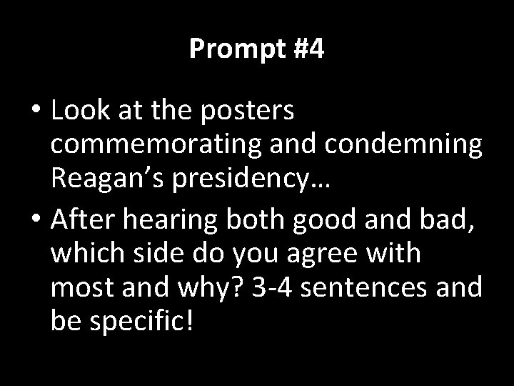 Prompt #4 • Look at the posters commemorating and condemning Reagan's presidency… • After