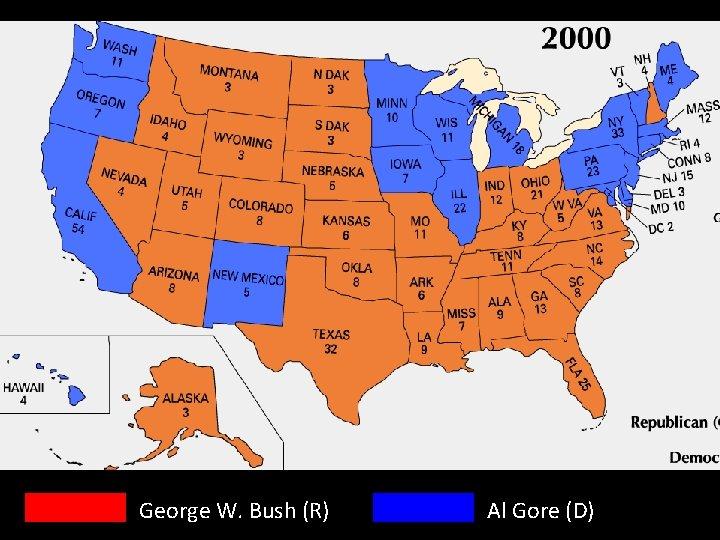 George W. Bush (R) Al Gore (D)