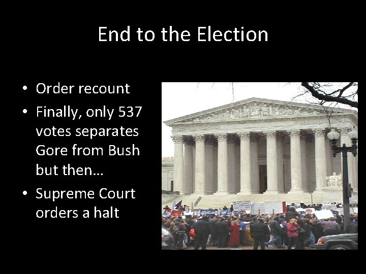 End to the Election • Order recount • Finally, only 537 votes separates Gore