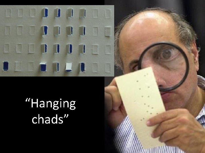 """Hanging chads"""