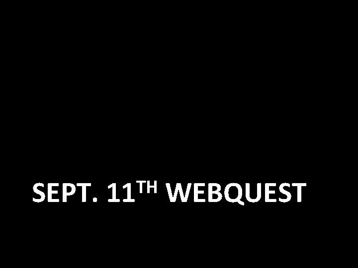 SEPT. TH 11 WEBQUEST