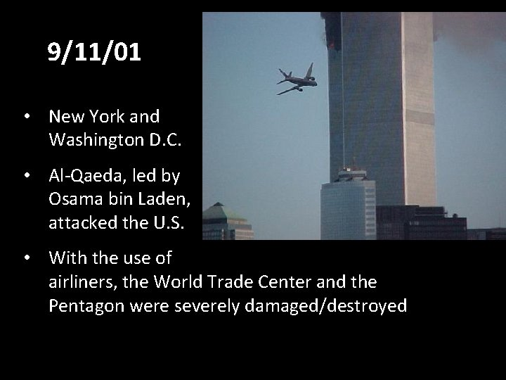 9/11/01 • New York and Washington D. C. • Al-Qaeda, led by Osama bin