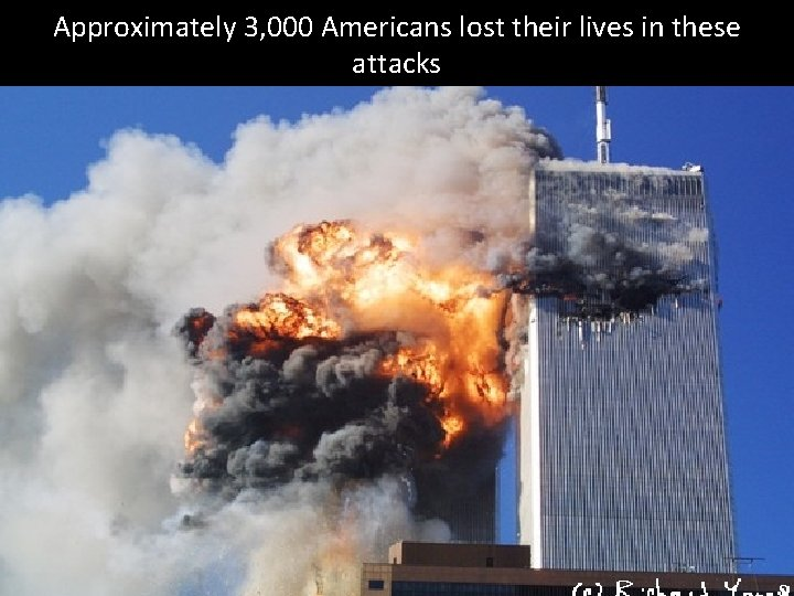 Approximately 3, 000 Americans lost their lives in these attacks