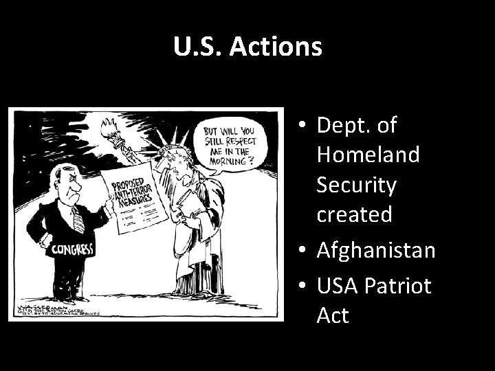 U. S. Actions • Dept. of Homeland Security created • Afghanistan • USA Patriot